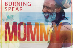 Burning Spear mommy new tune